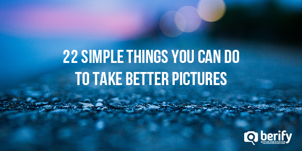 22 Simple Things You Can Do To Take Better Pictures