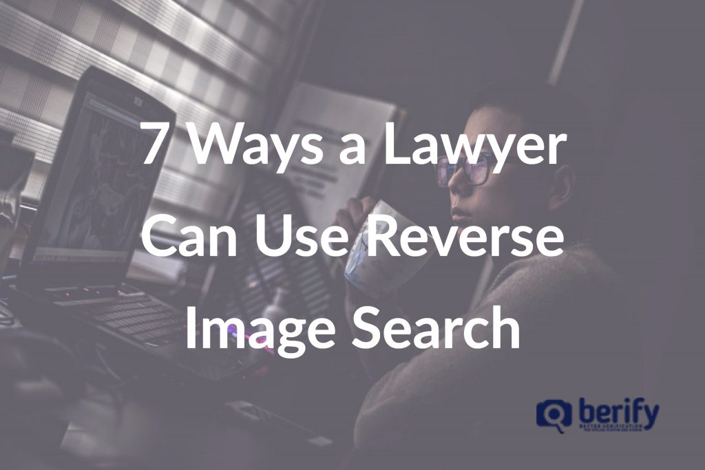 7 Ways a Lawyer Can Use Reverse Image Search