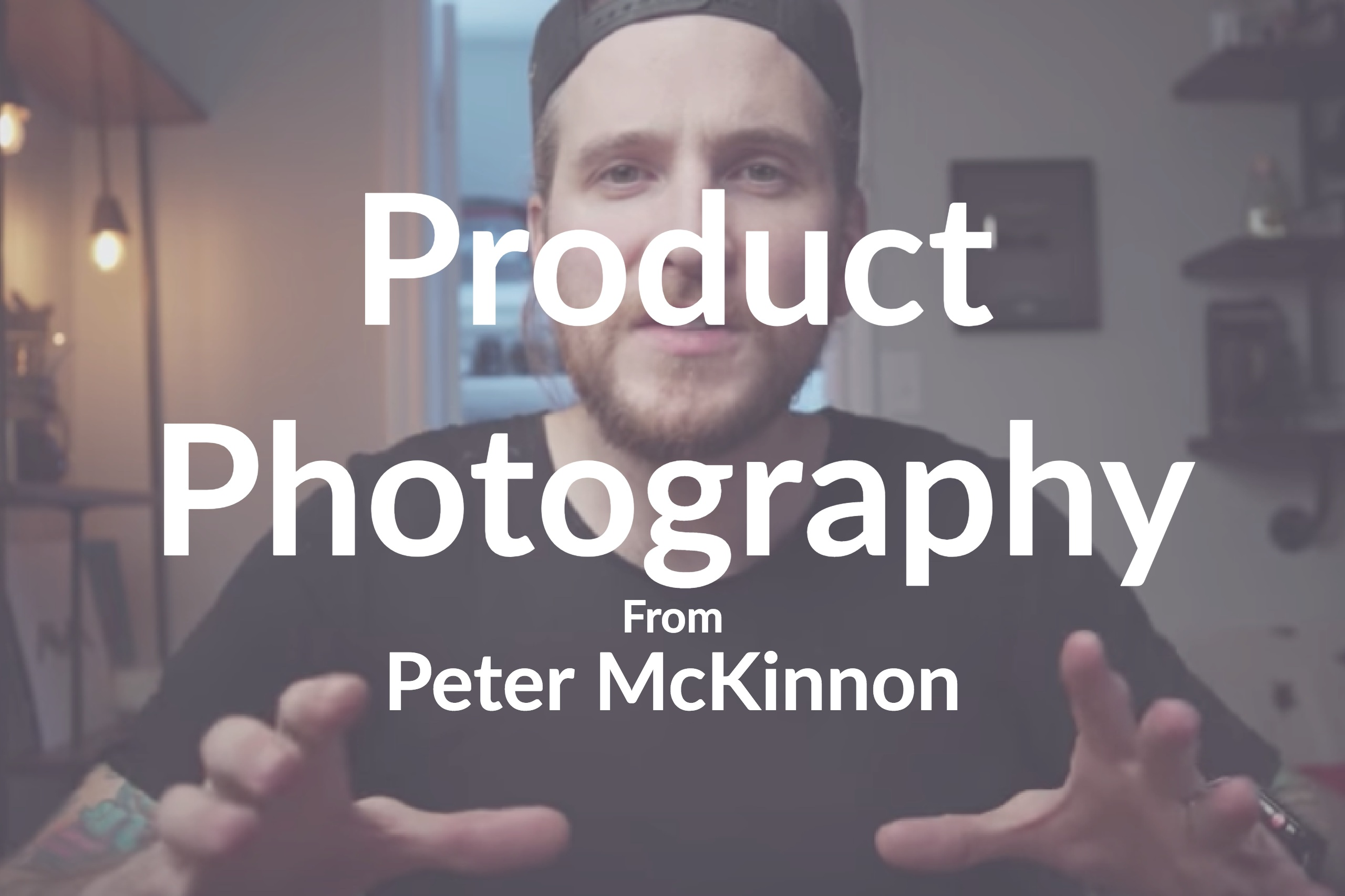 Product Photography: Tips From Peter McKinnon