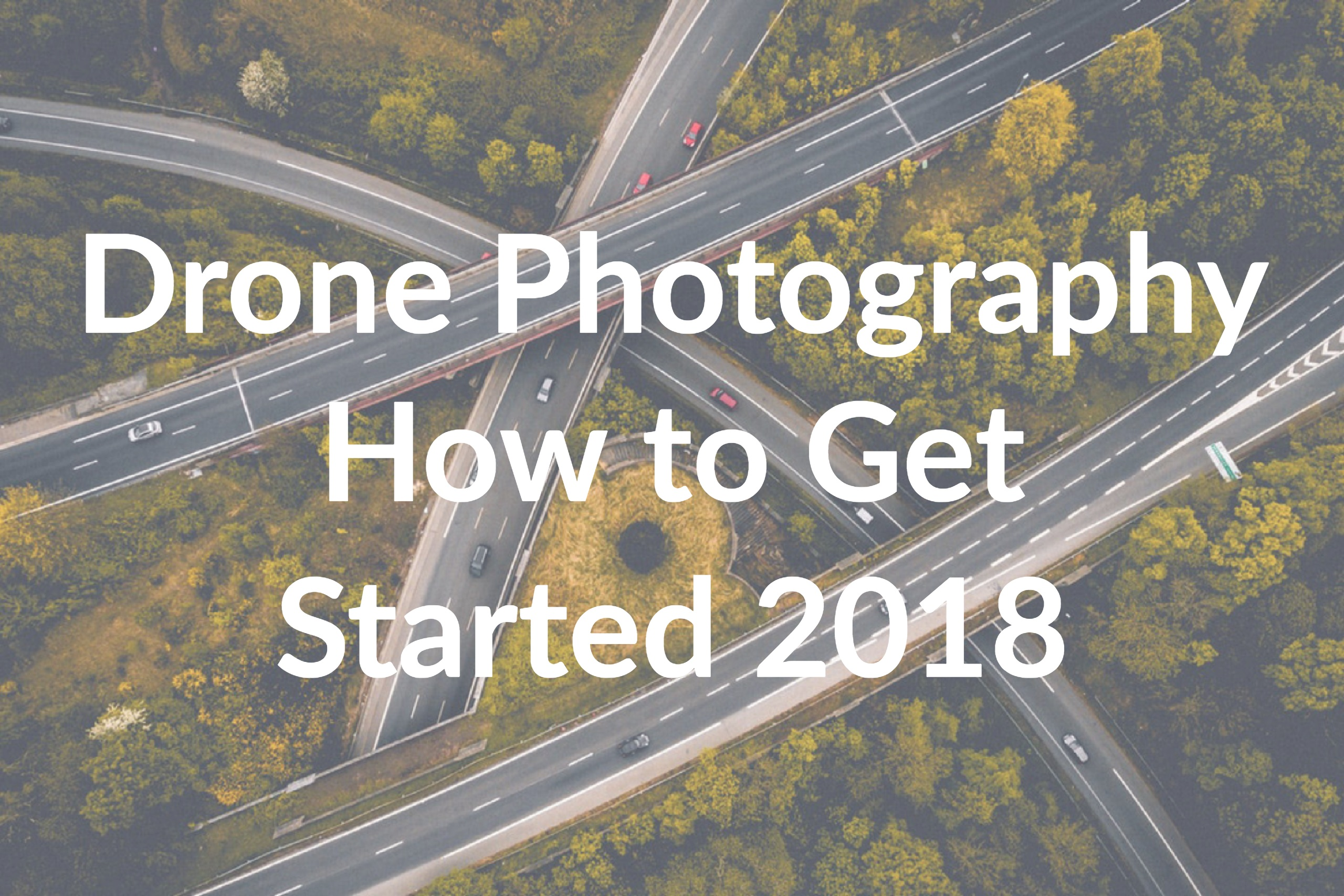 Drone Photography: How to Get Started in 2018
