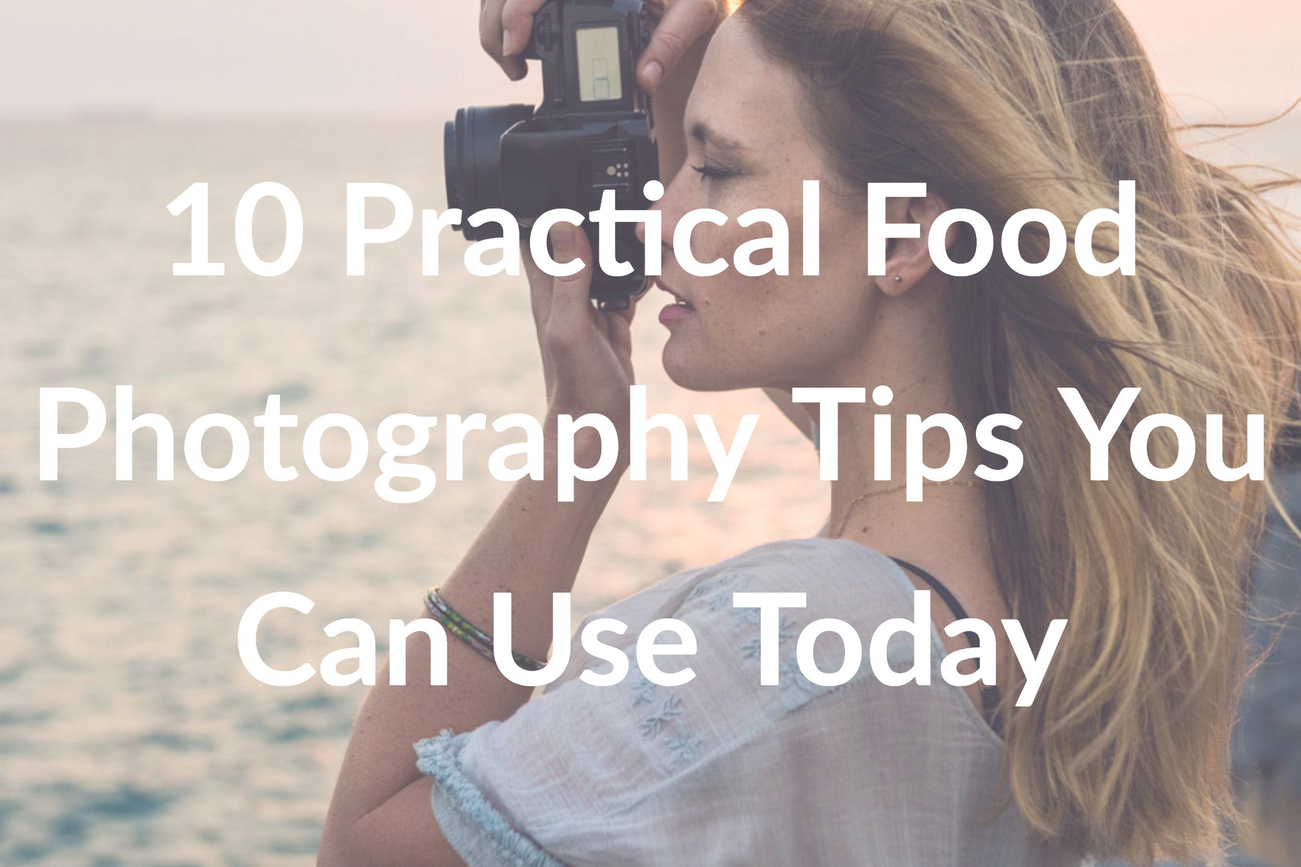 10 Practical Food Photography Tips You Can Use Today