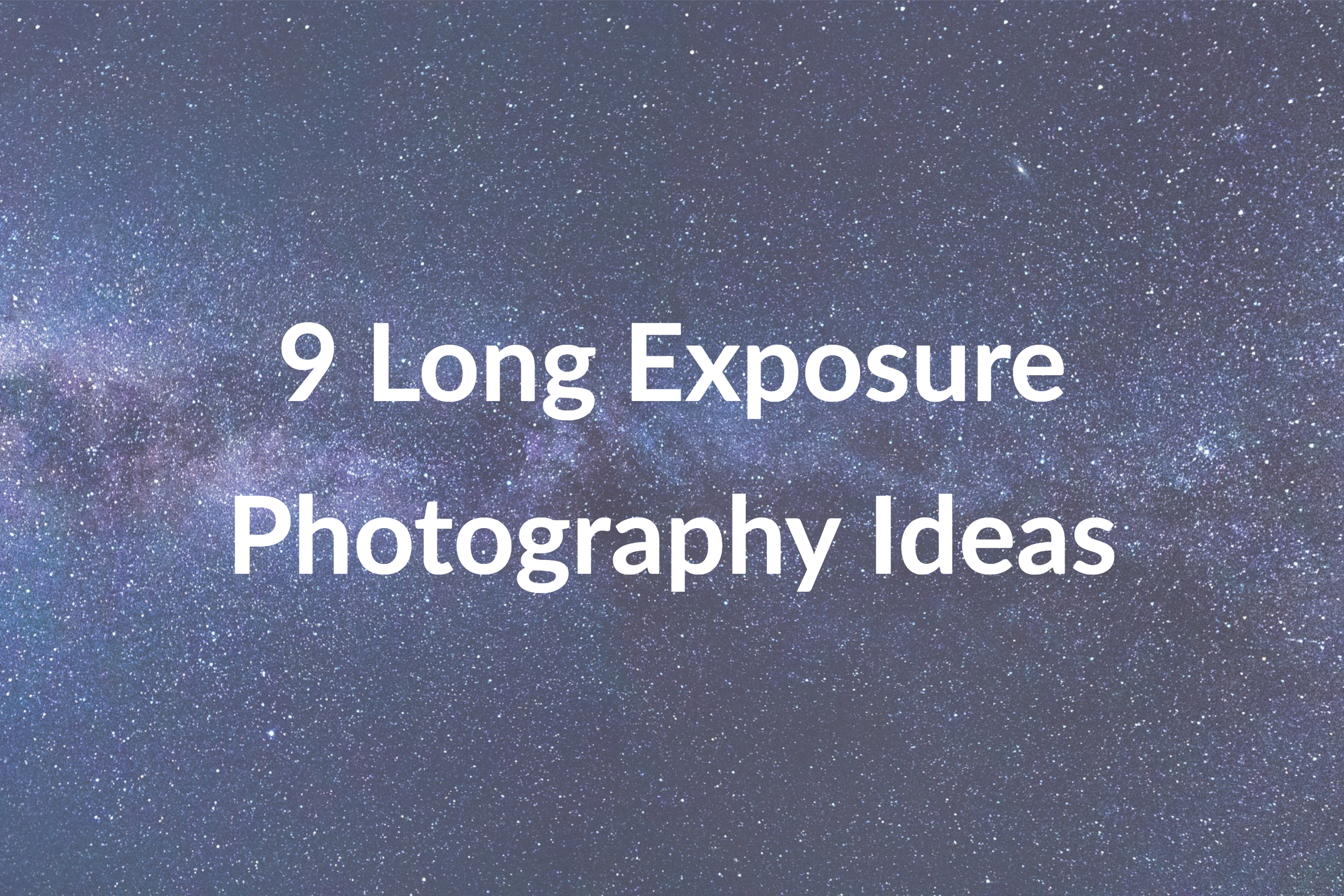9 Long Exposure Photography Ideas