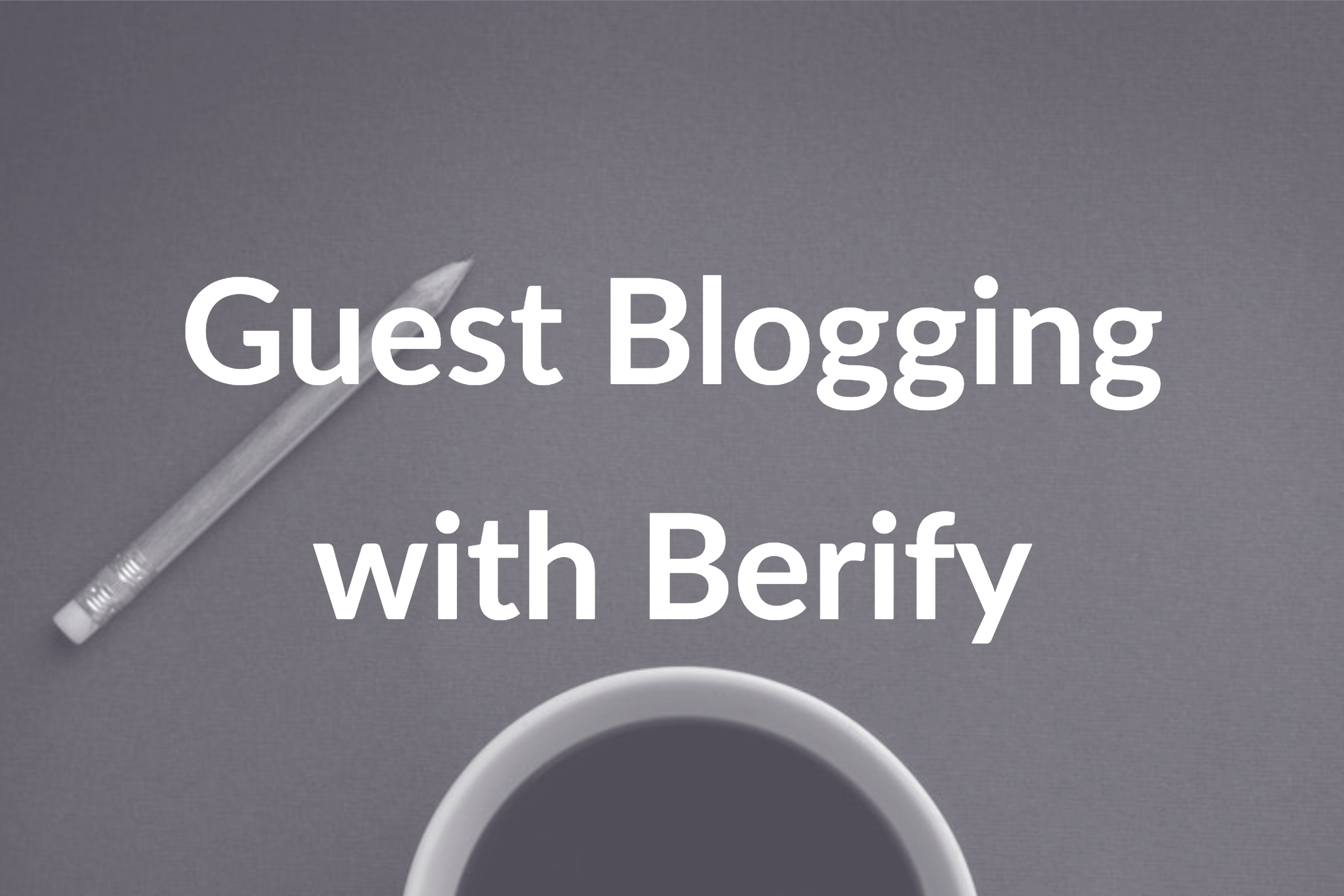 7 Foolproof Guest Blogging Tips with Berify