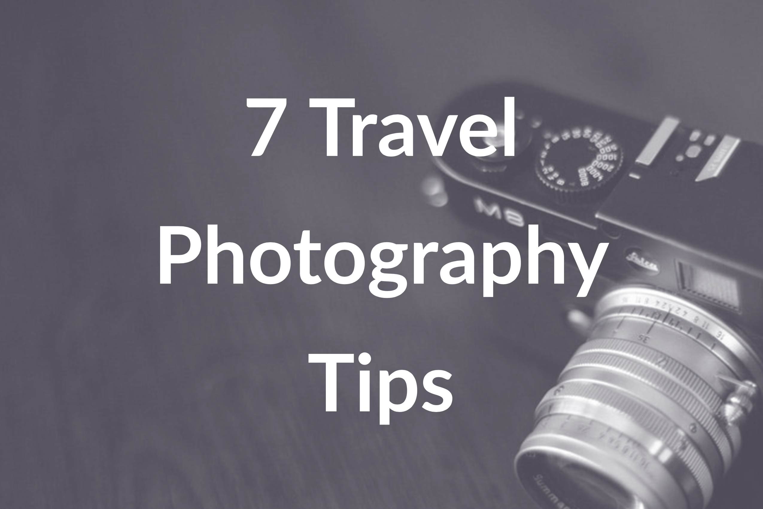 7 Travel Photography Tips for Taking Better Travel Photos