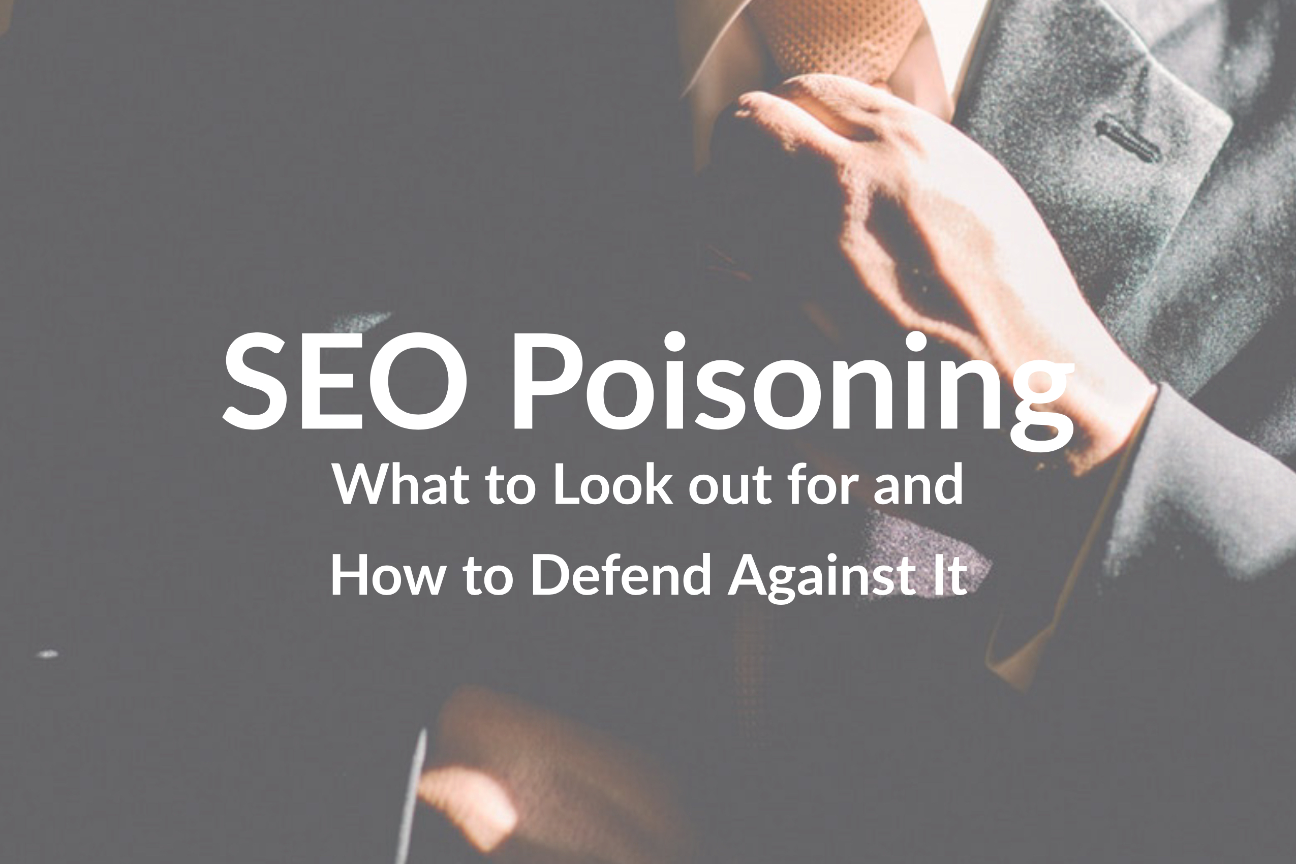 SEO Poisoning: What to Look out for and How to Defend Against It