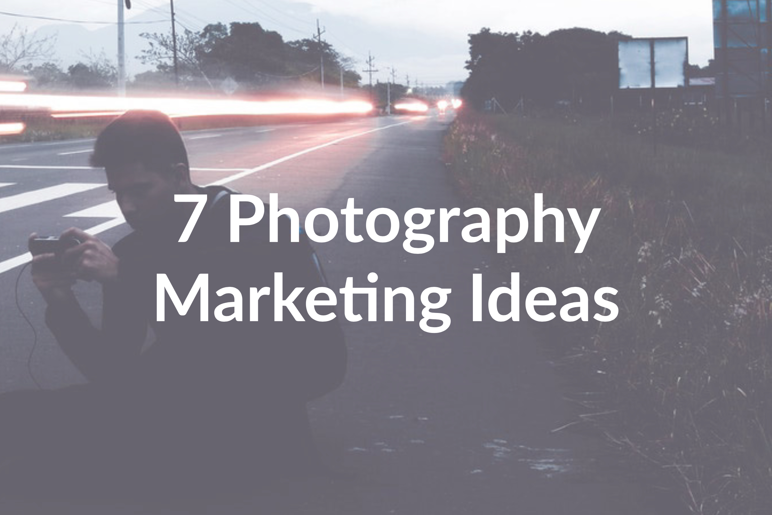 7 Photography Marketing Ideas to Implement Today