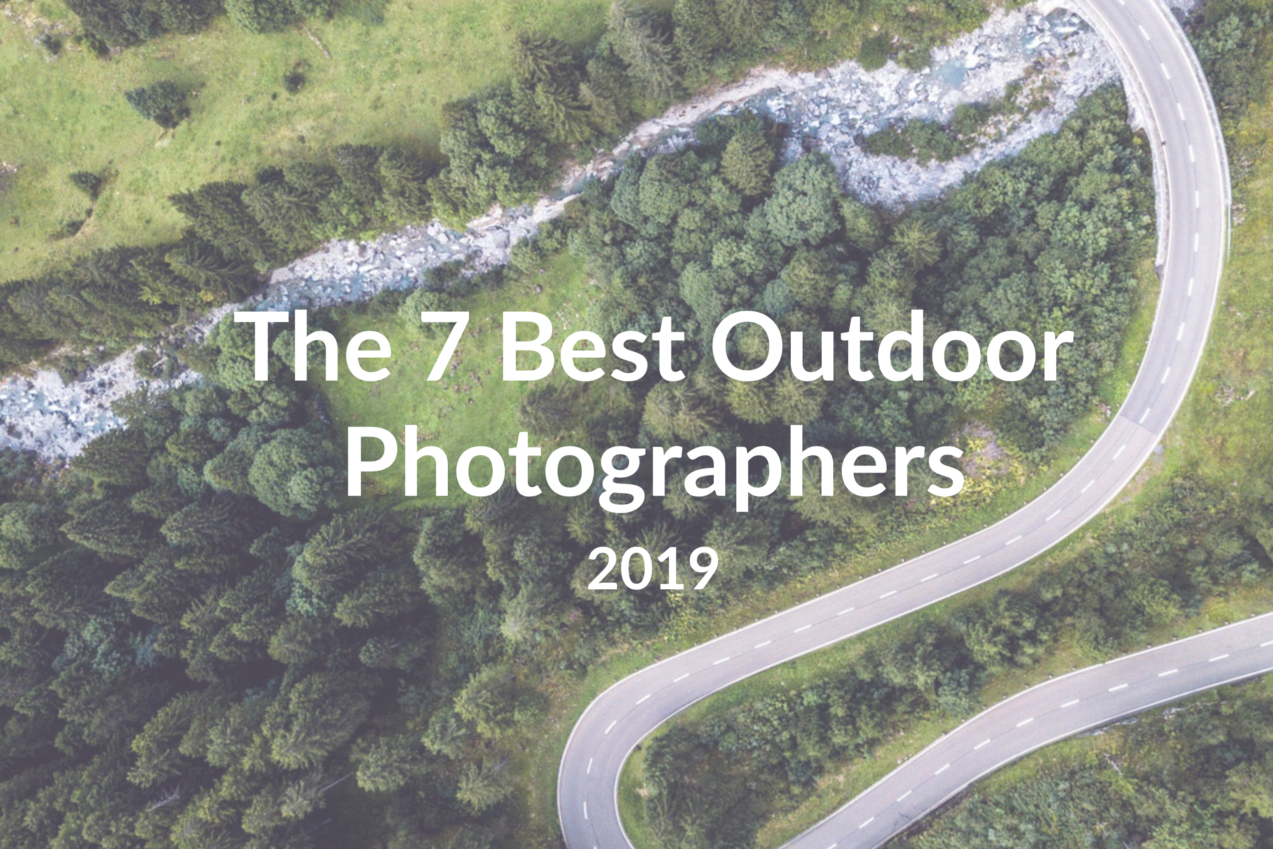 The 7 Best Outdoor Photographers to Follow in 2019