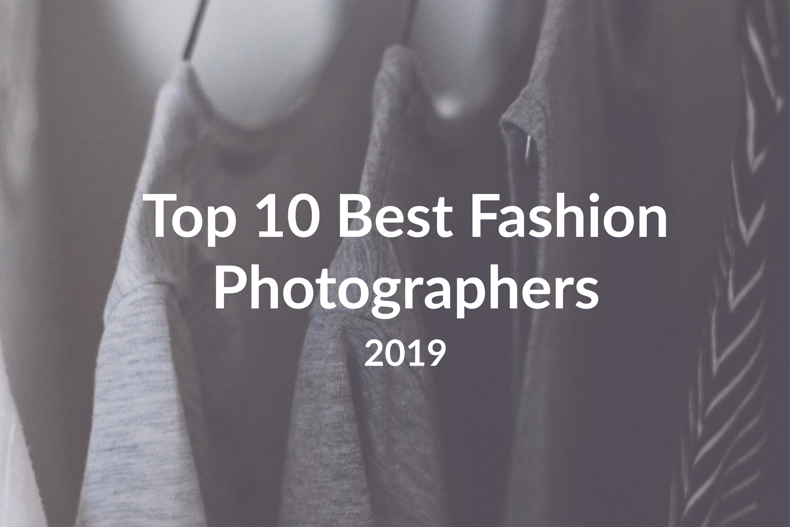 Top 10 Best Fashion Photographers to Follow in 2019