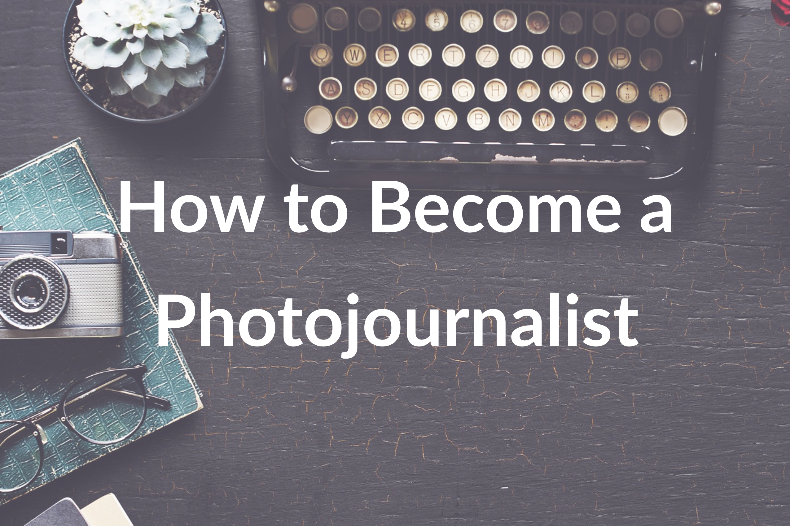 How to Become a Photojournalist: 8 Tips to Help You on Your Path