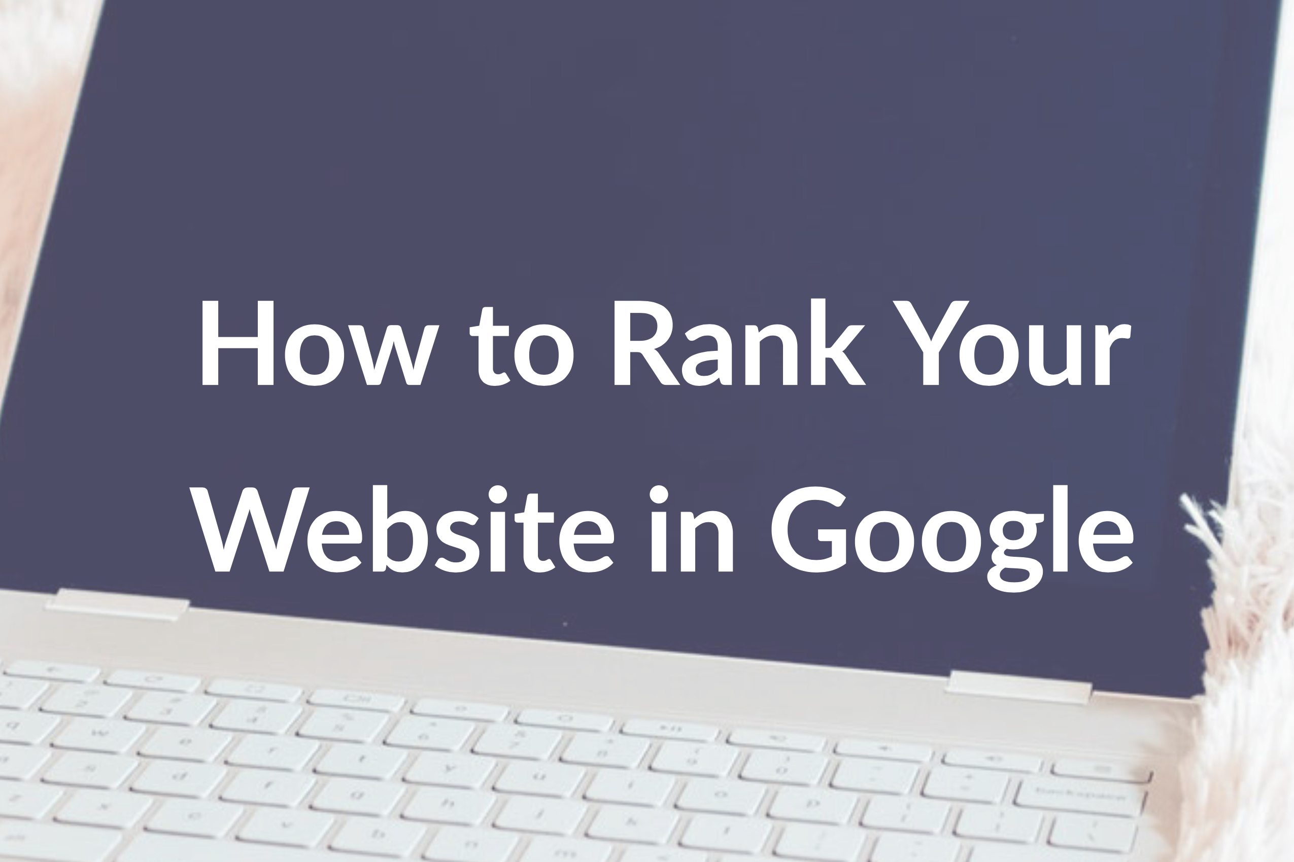 SEO Best Practices 2019: How to Rank Your Website in Google