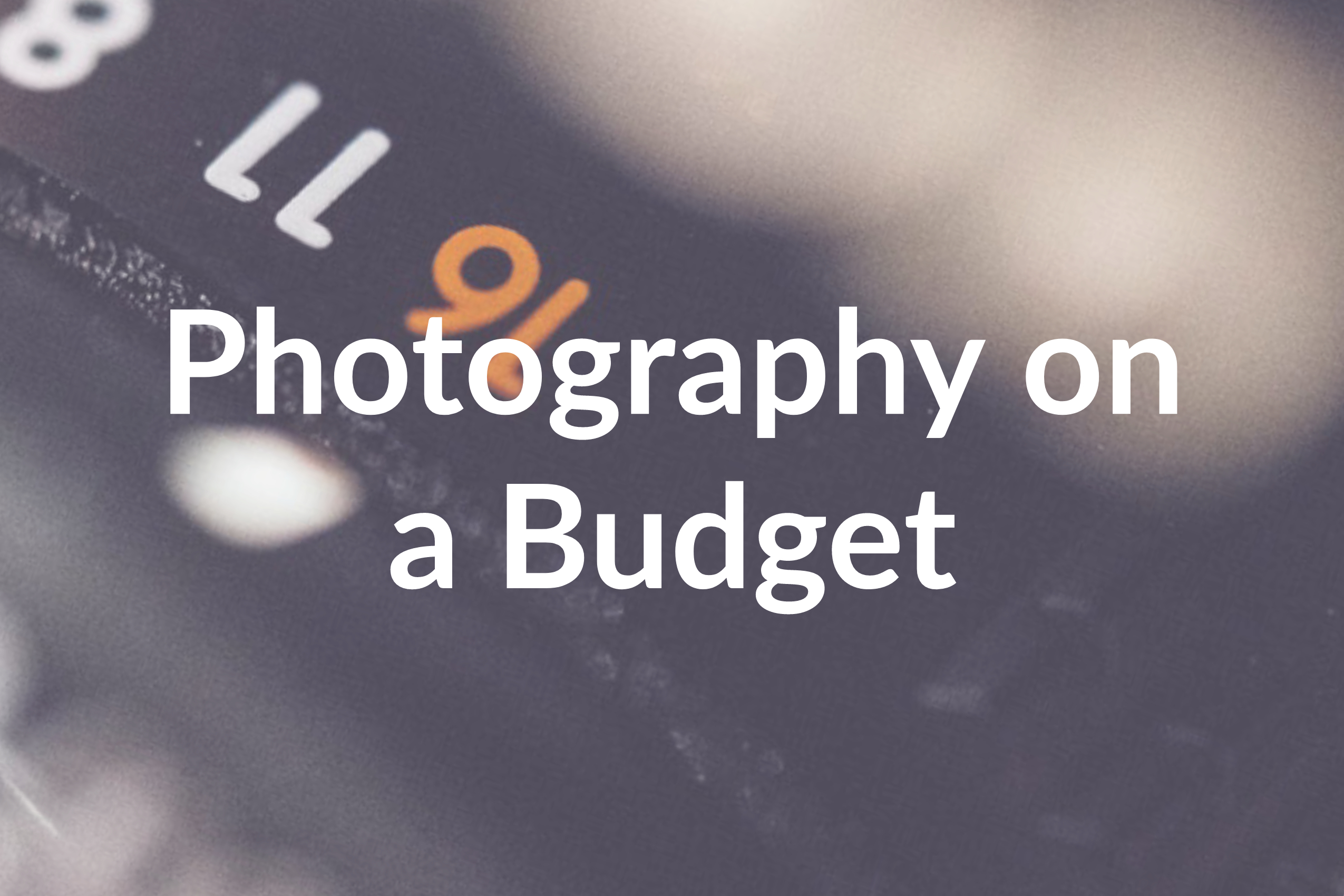 Save Money with Our 5 Low Budget Photography Tips