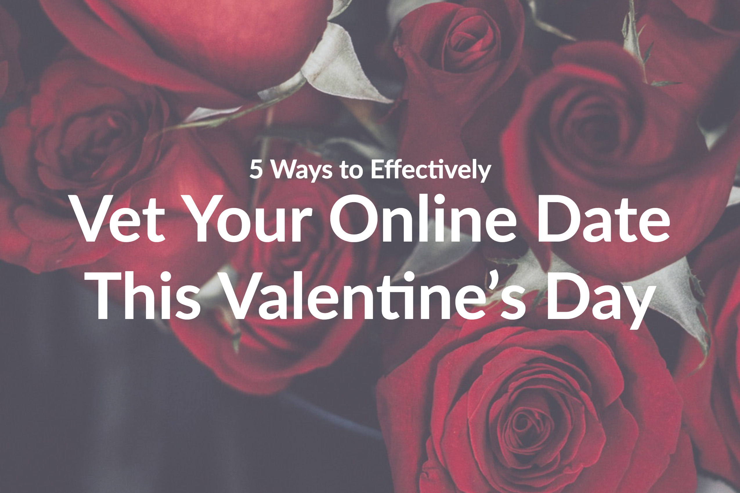 5 Ways to Effectively Vet Your Valentine's Day Date