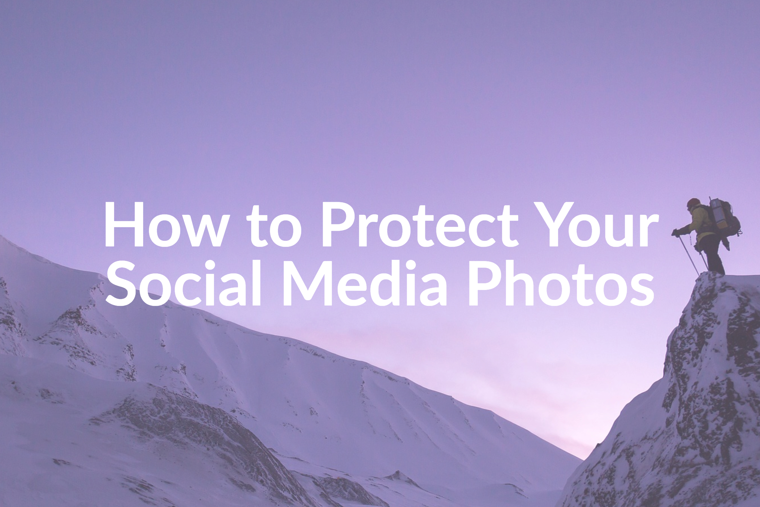 4 Little Known Ways to Protect Your Photos on Social Media