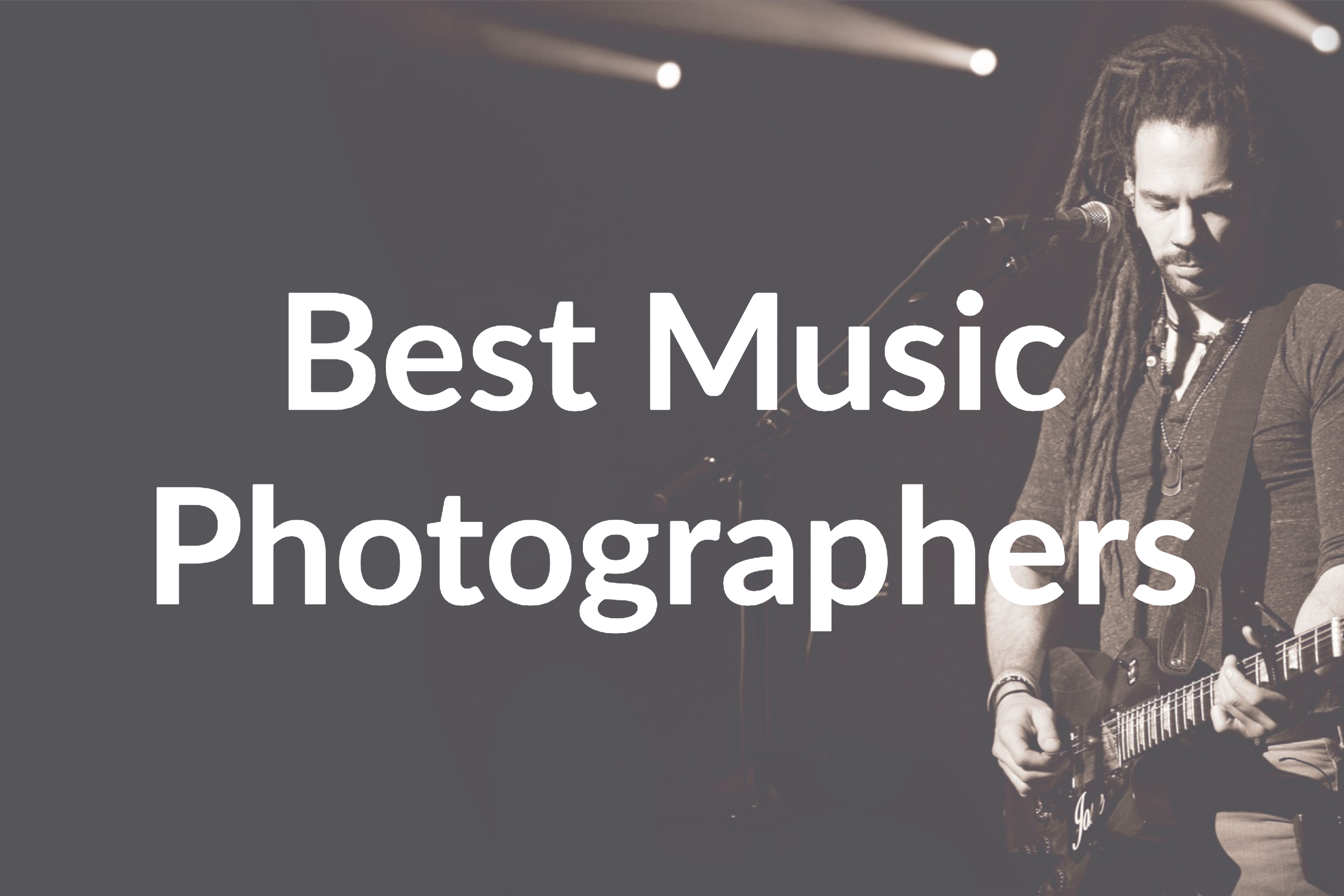 The 7 Best Music Photographers of 2019 You Need to Check Out