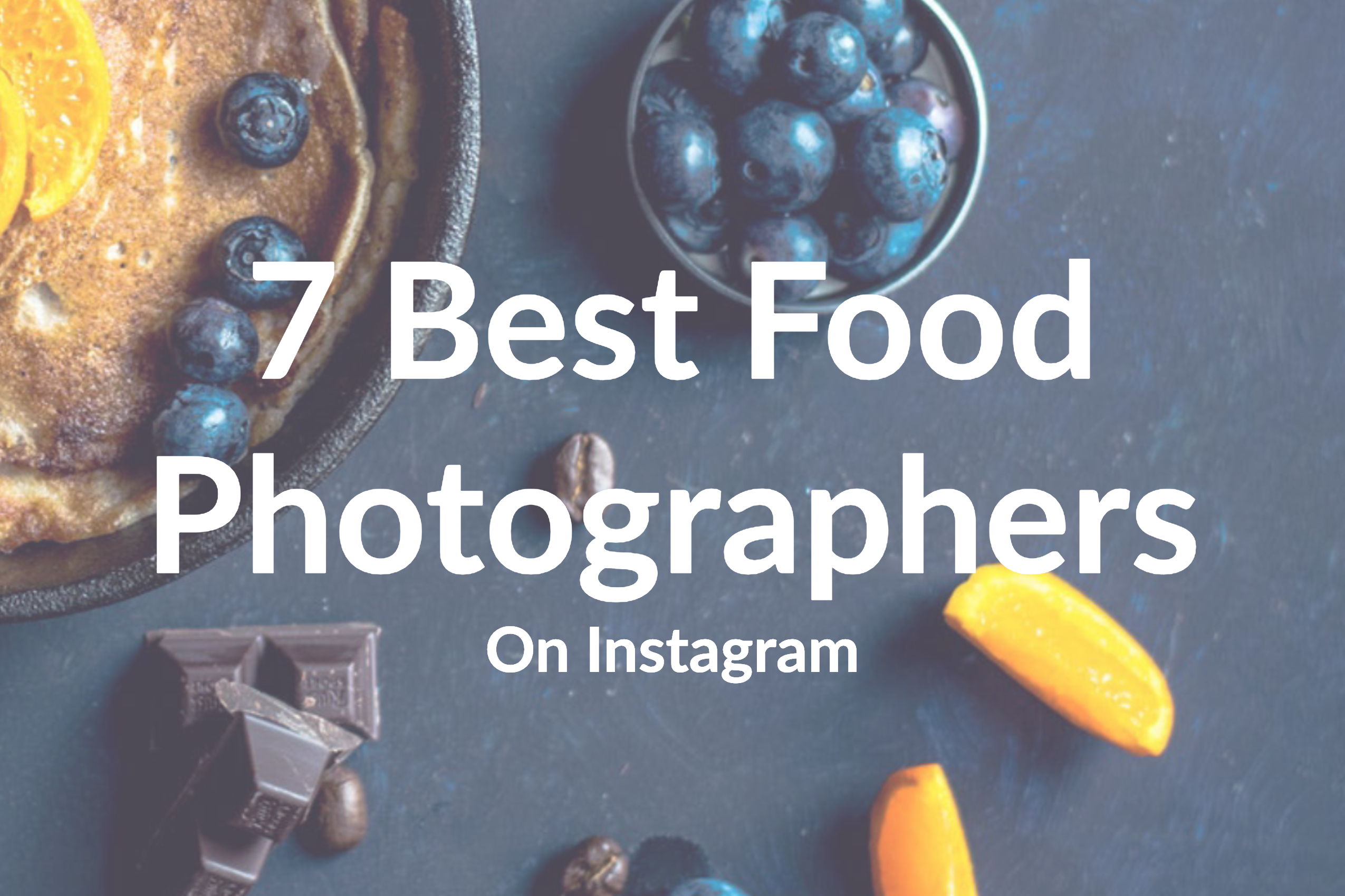 7 Best Food Photographers on Instagram You Need to Follow [2019]