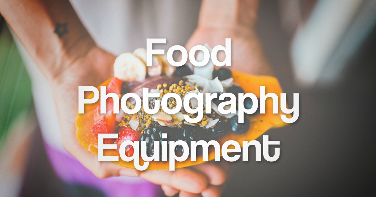 The 10 Best Food Photography Equipment You'll Need in 2019