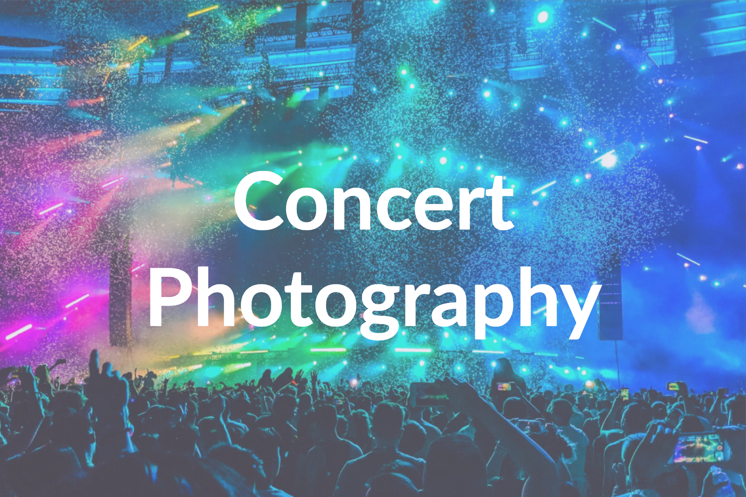 Concert Photography: History, Tips, and Equipment Starter Kit