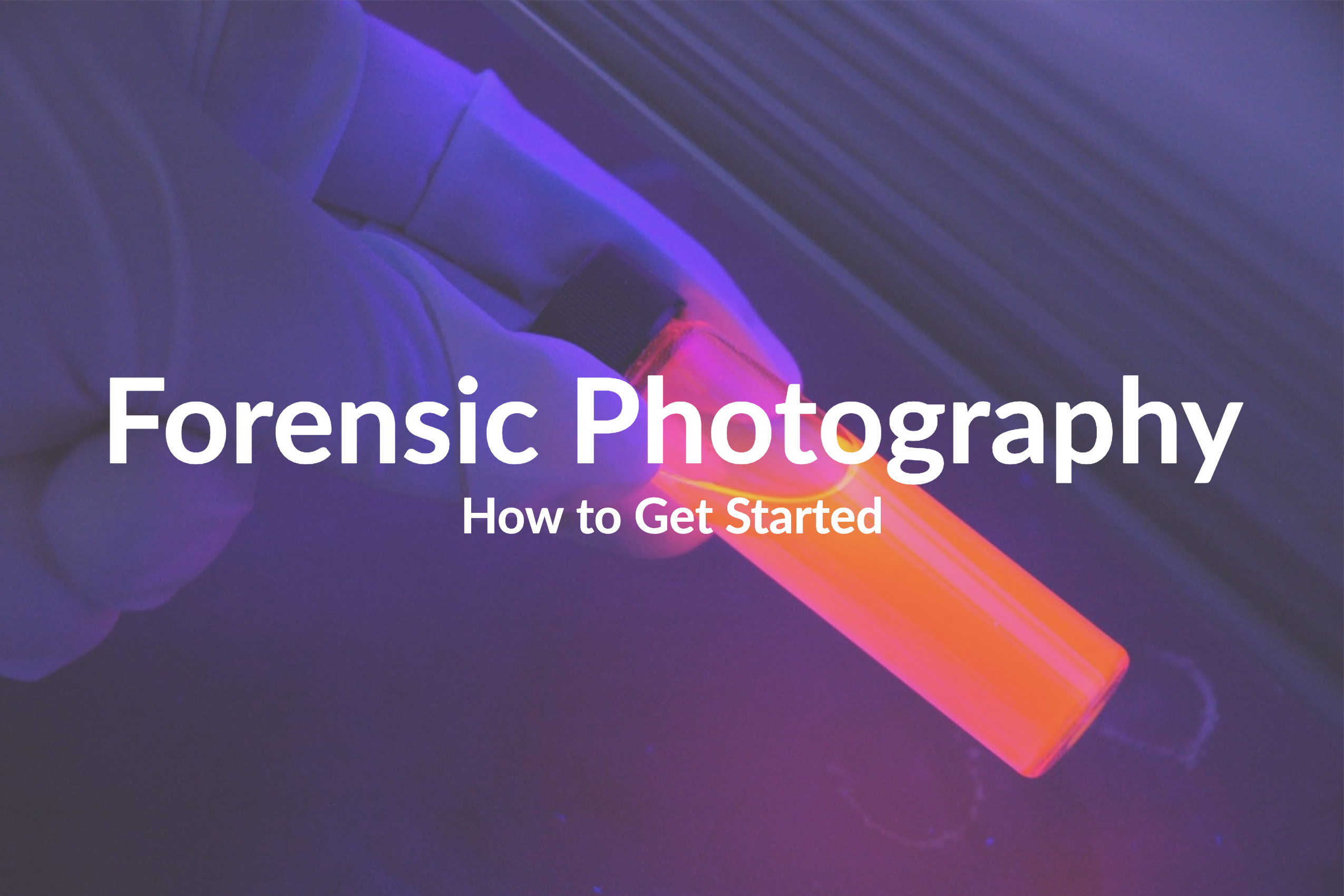 How to Get Started in Forensic Photography and Equipment Needed
