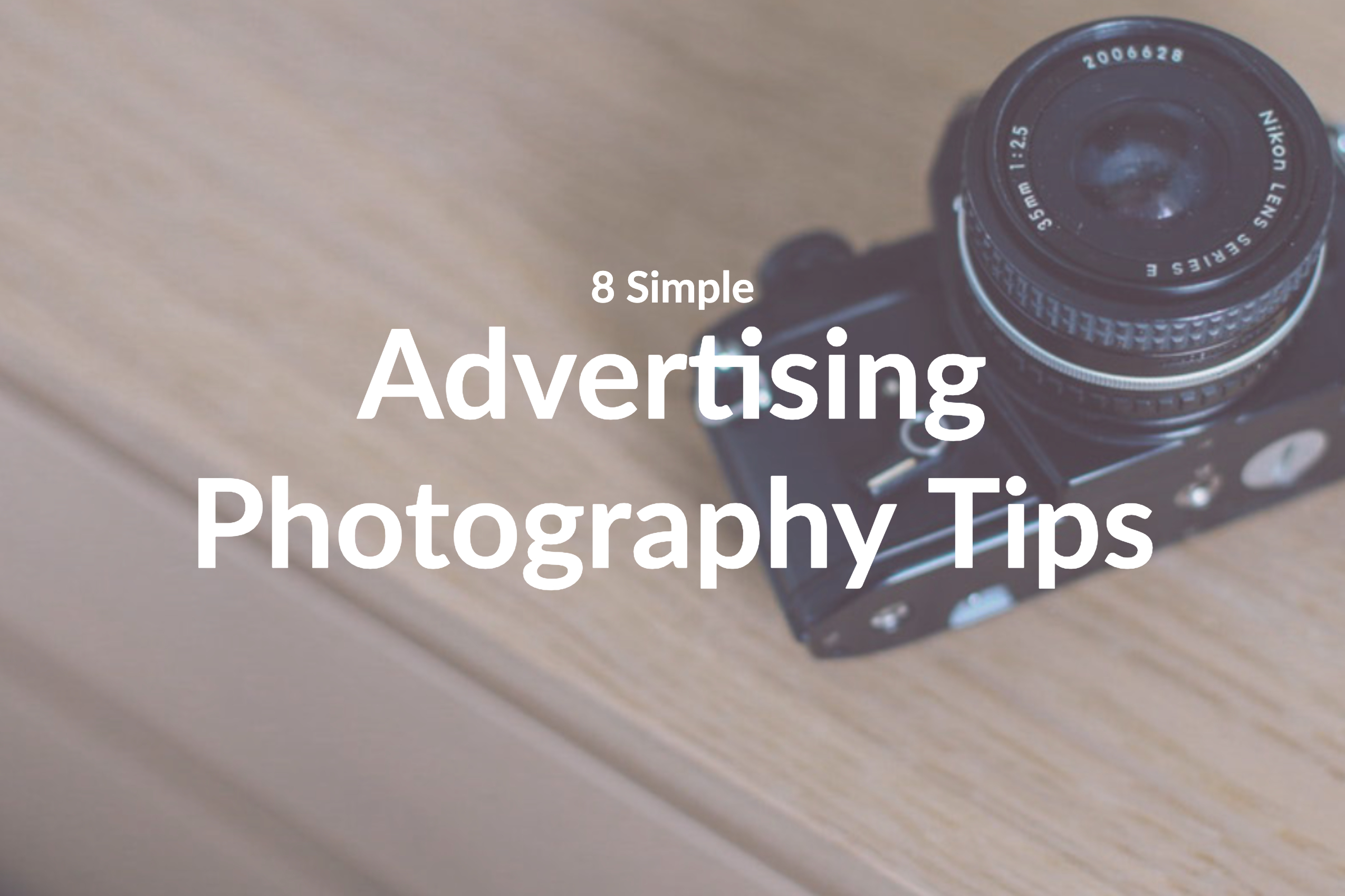 8 Simple Advertising Photography Tips You Need to Use Today