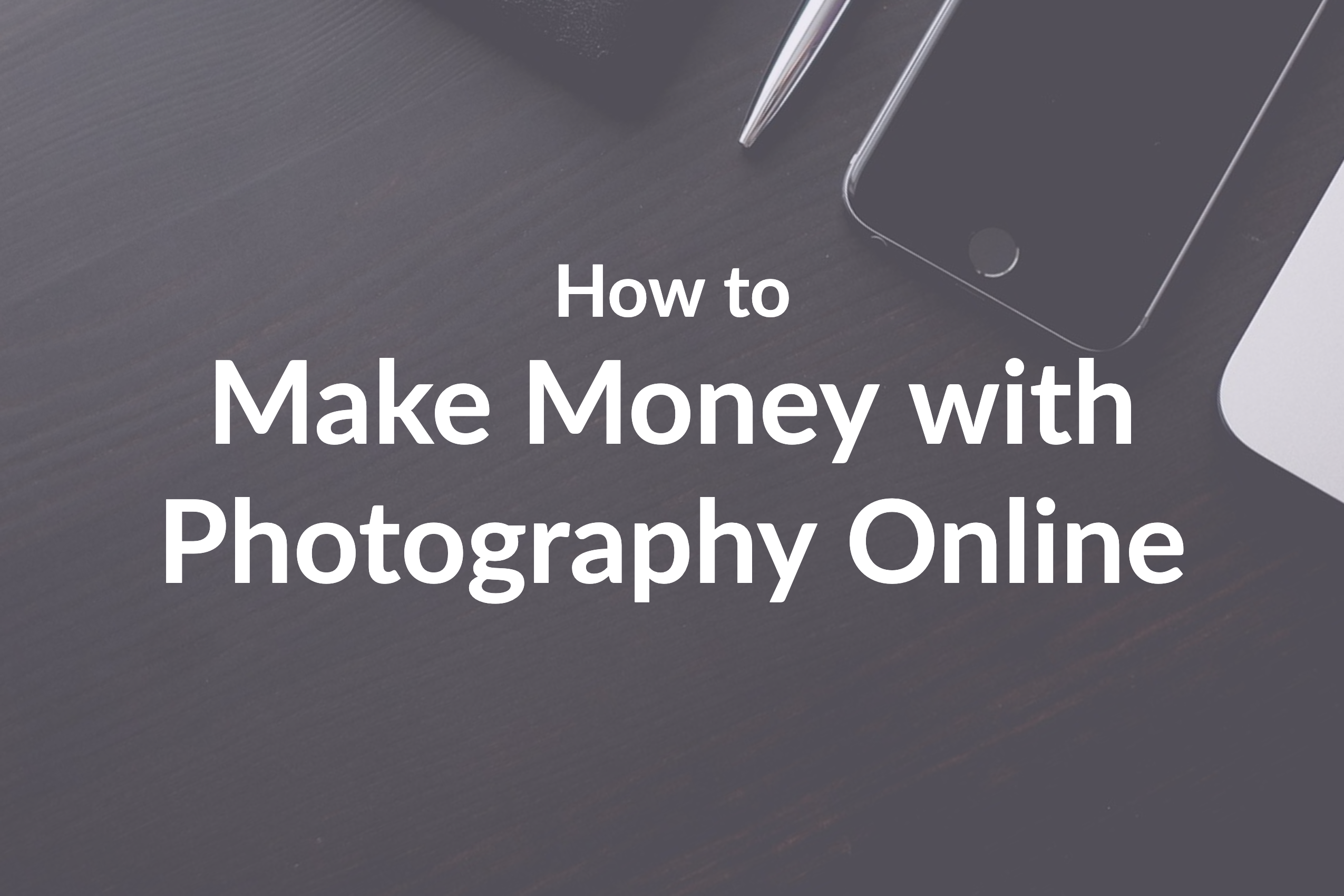How to Make Money with Photography Online [7 Brilliant Ways]