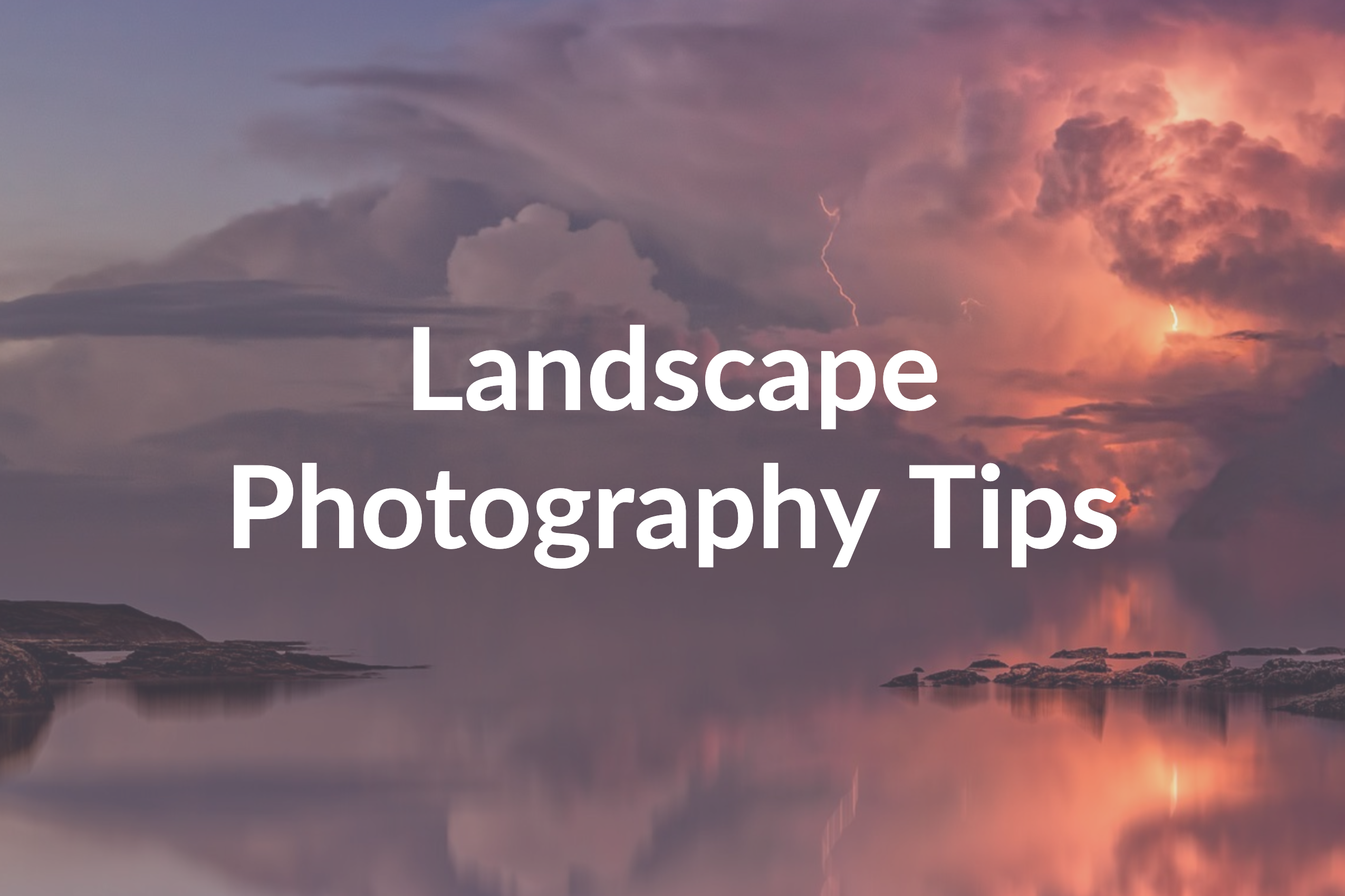 Landscape Photography Tips: 7 Surefire Techniques to Use Today