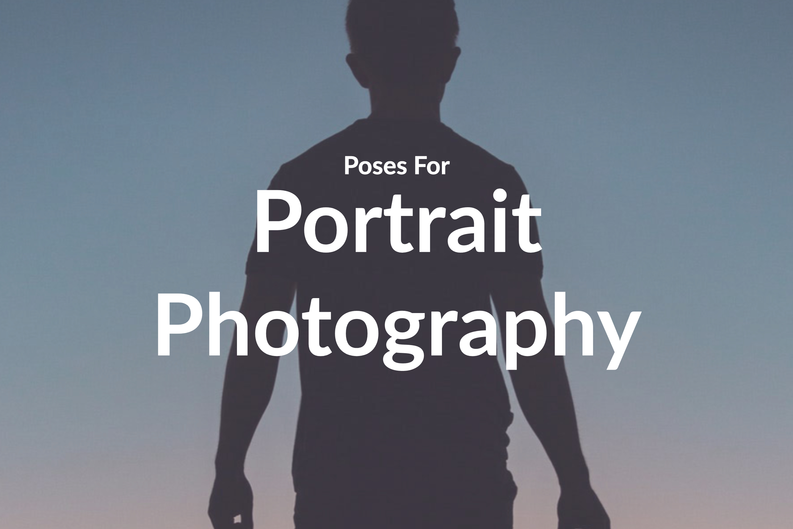 Portrait Photography Poses: 7 Foolproof Portrait Poses and Angles