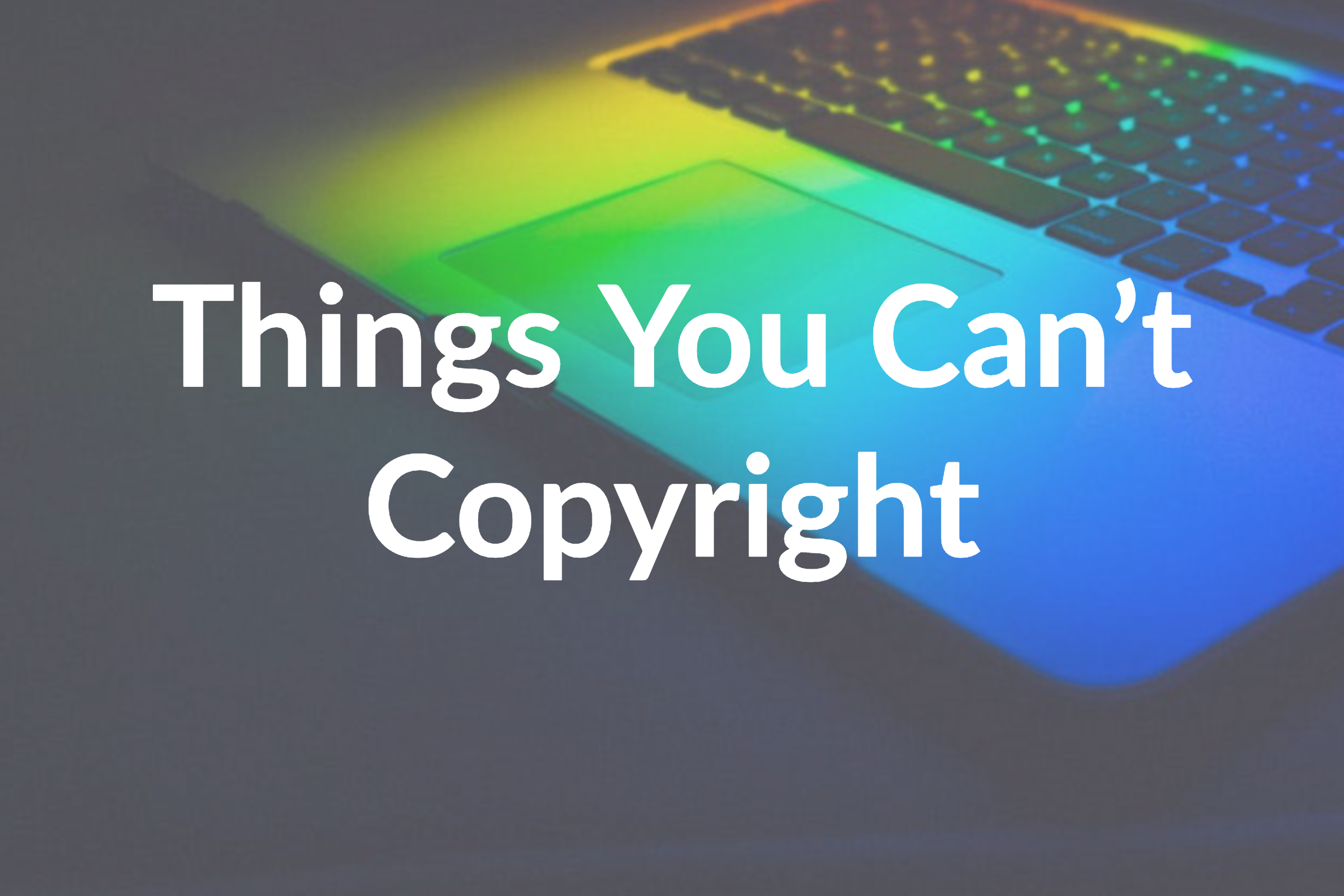 What Is Not Protected by Copyright [4 Examples to Take Note of]
